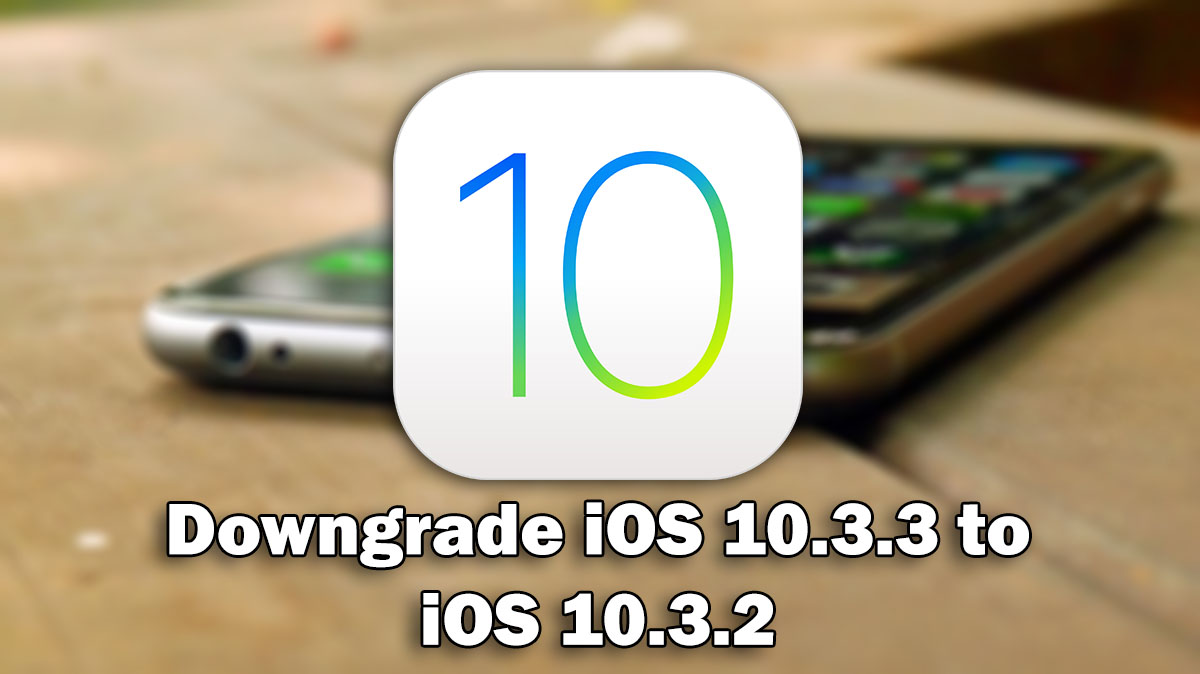 How to Downgrade iOS 10 3 3 to iOS 10 3 2 on iPhone, iPod