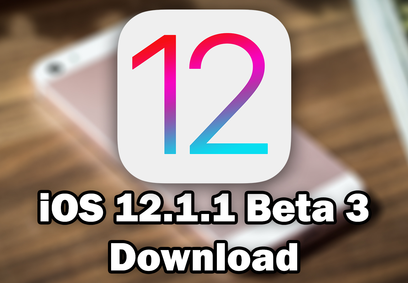 Download iOS 12 1 1 Beta 3 for Free (IPSW Direct Download Links