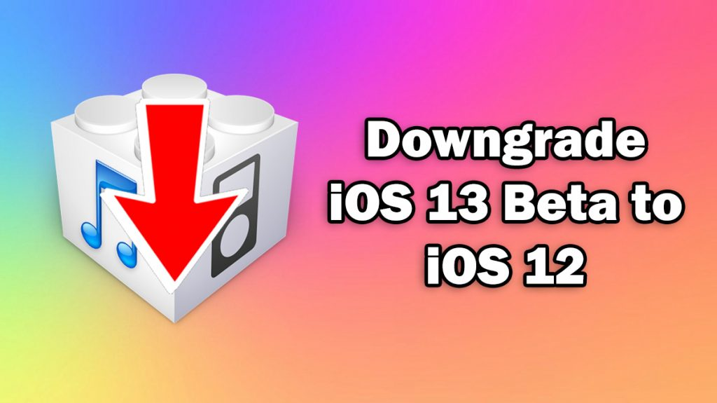 How to Downgrade iOS 13 Beta to iOS 12 on iPhone, iPod touch