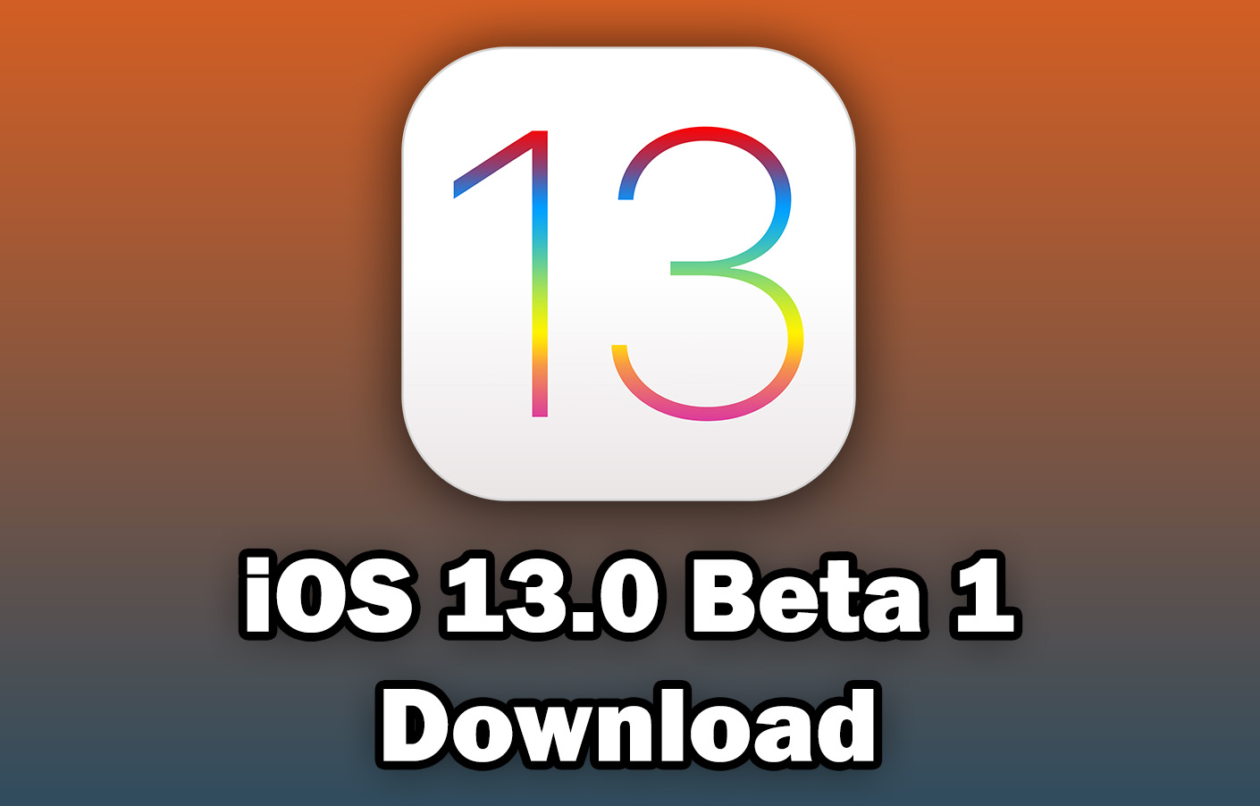 Download iOS 13 0 Beta 1 for Free (IPSW Direct Download Links & Over