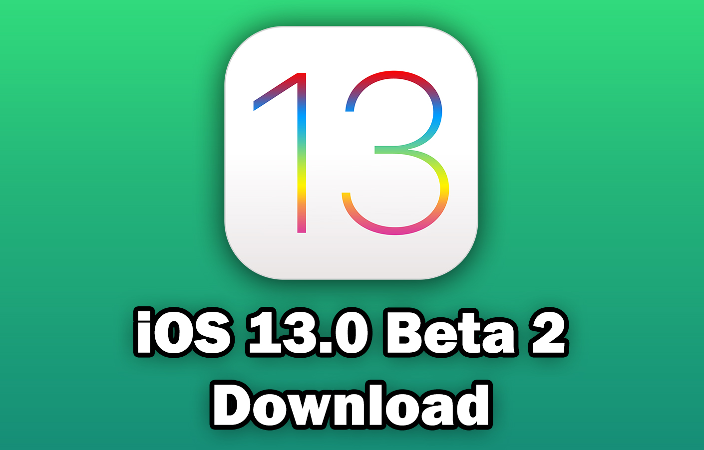 Download iOS 13 0 Beta 2 for Free (IPSW Direct Download Links & Over