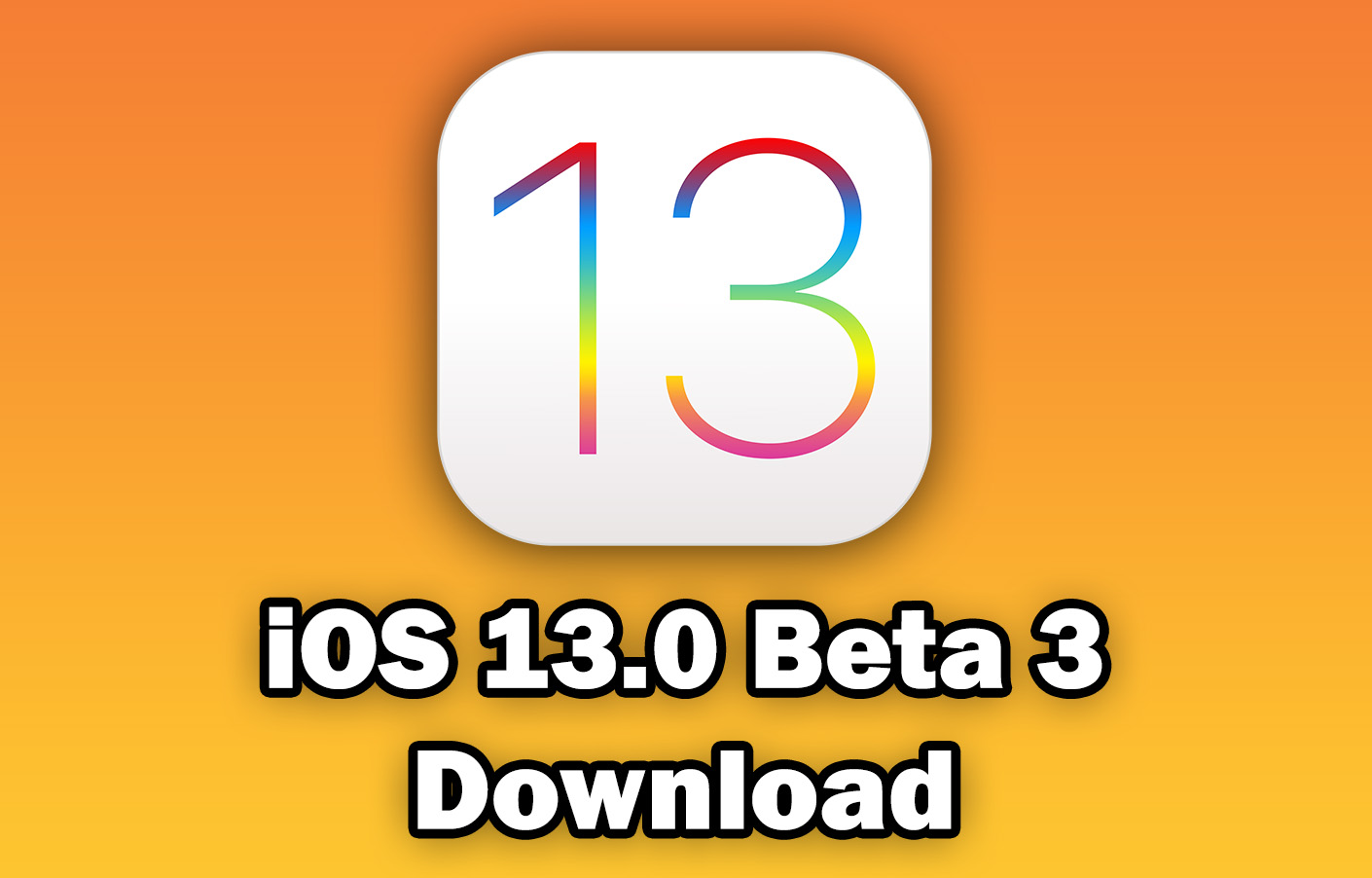 Download iOS 13 0 Beta 3 for Free (IPSW Direct Download