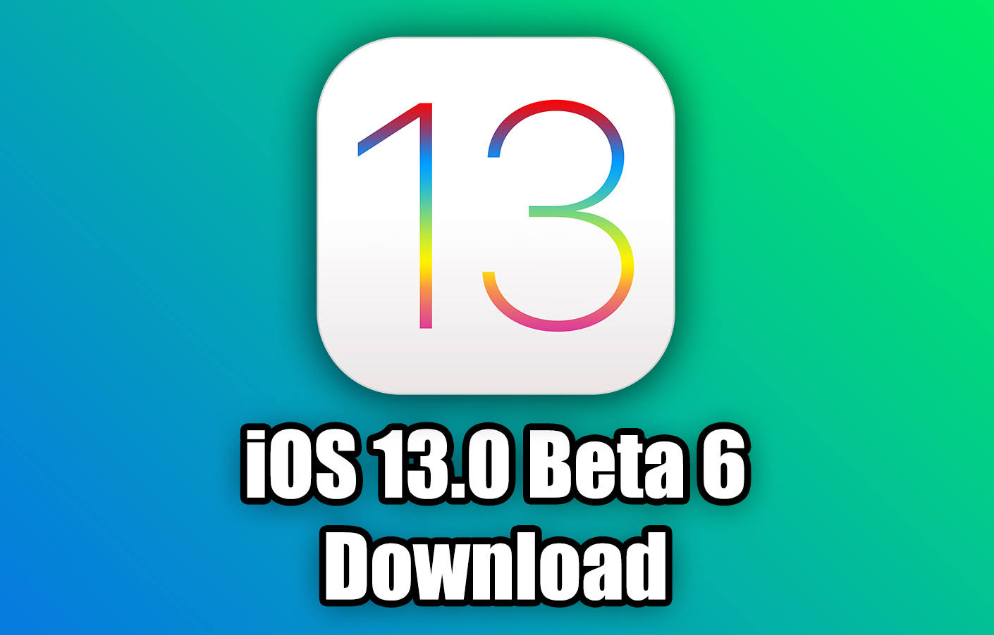 Download iOS 13 0 Beta 6 for Free (IPSW Direct Download